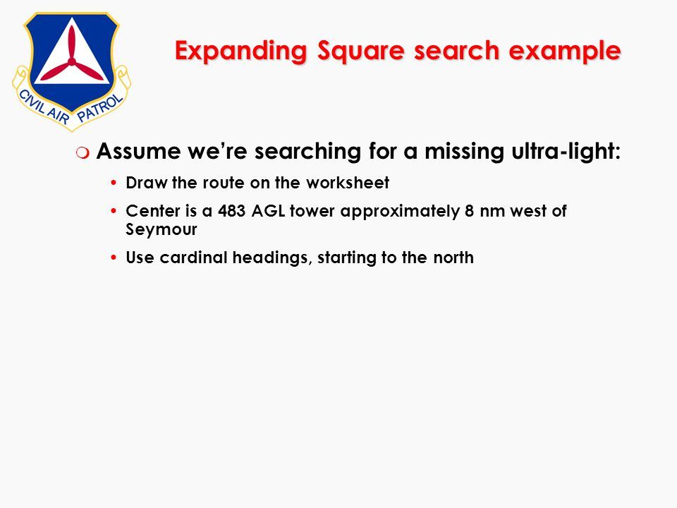 m Assume we're searching for a missing ultra-light: Draw the route on the worksheet Center is a 483 AGL tower approximately 8 nm west of Seymour Use c