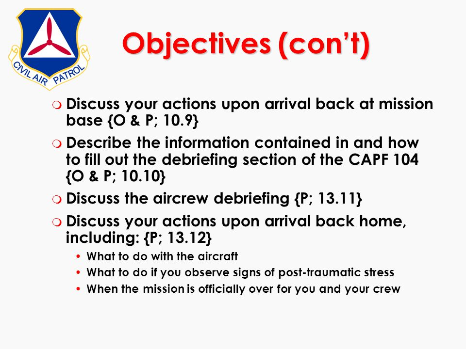 m Discuss your actions upon arrival back at mission base {O & P; 10.9} m Describe the information contained in and how to fill out the debriefing sect