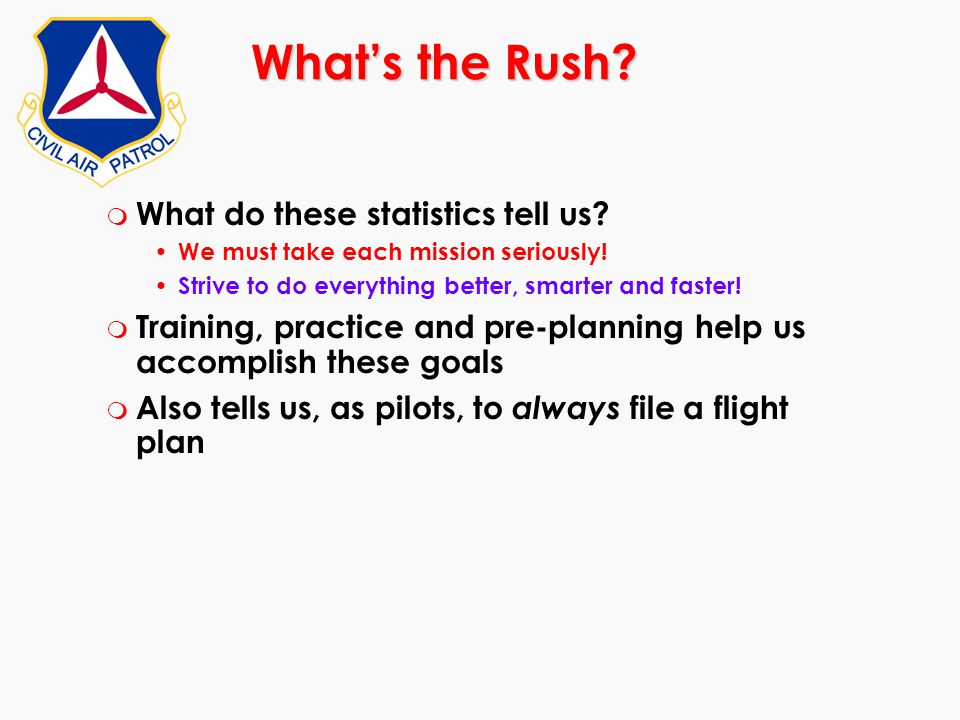 What's the Rush? m What do these statistics tell us? We must take each mission seriously! Strive to do everything better, smarter and faster! m Traini
