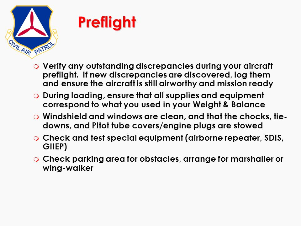 Preflight m Verify any outstanding discrepancies during your aircraft preflight. If new discrepancies are discovered, log them and ensure the aircraft