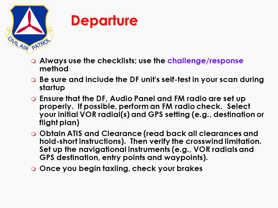 Departure m Always use the checklists; use the challenge/response method m Be sure and include the DF unit's self-test in your scan during startup m E