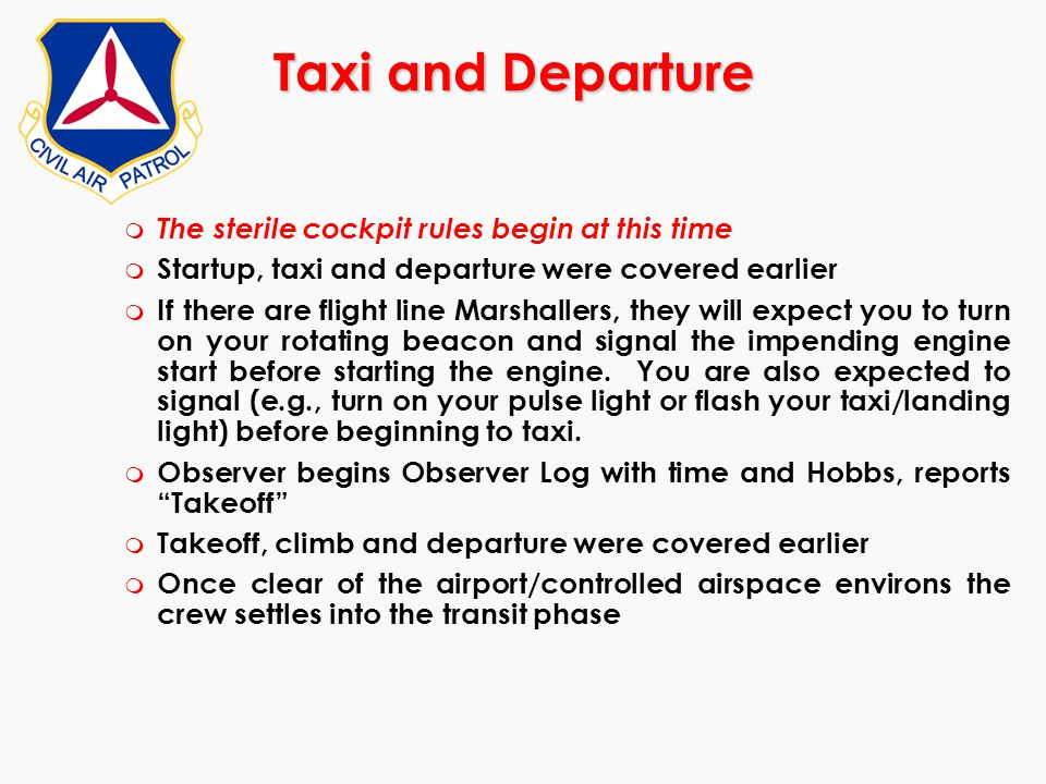 Taxi and Departure m The sterile cockpit rules begin at this time m Startup, taxi and departure were covered earlier m If there are flight line Marsha