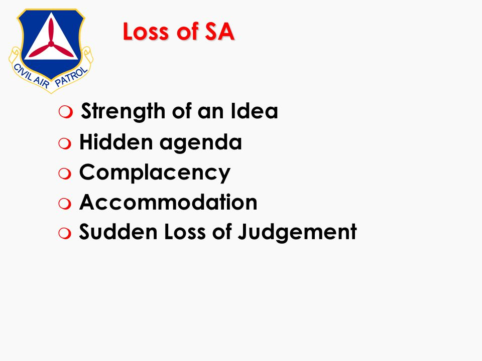 Loss of SA m Strength of an Idea m Hidden agenda m Complacency m Accommodation m Sudden Loss of Judgement