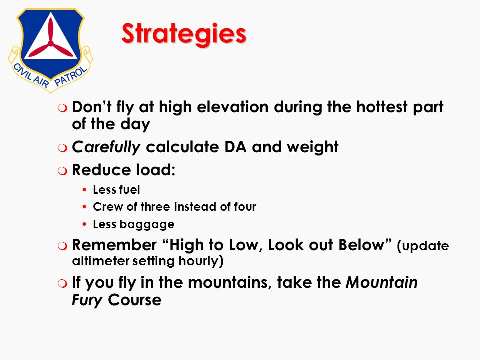 m Don't fly at high elevation during the hottest part of the day m Carefully calculate DA and weight m Reduce load: Less fuel Crew of three instead of