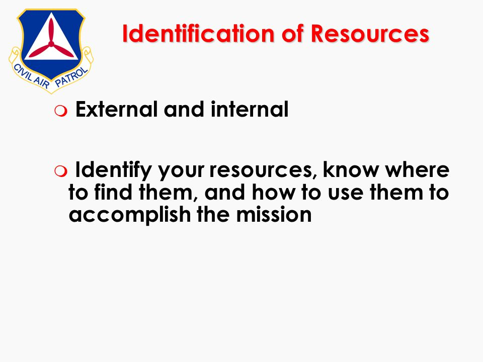 Identification of Resources m External and internal m Identify your resources, know where to find them, and how to use them to accomplish the mission