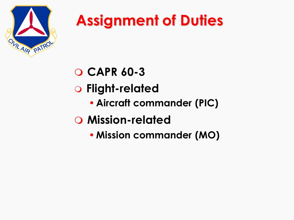 Assignment of Duties m CAPR 60-3 m Flight-related Aircraft commander (PIC) m Mission-related Mission commander (MO)