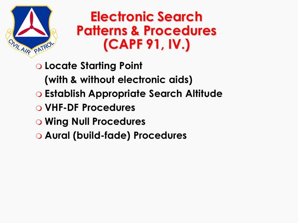 Electronic Search Patterns & Procedures (CAPF 91, IV.) m Locate Starting Point (with & without electronic aids) m Establish Appropriate Search Altitud