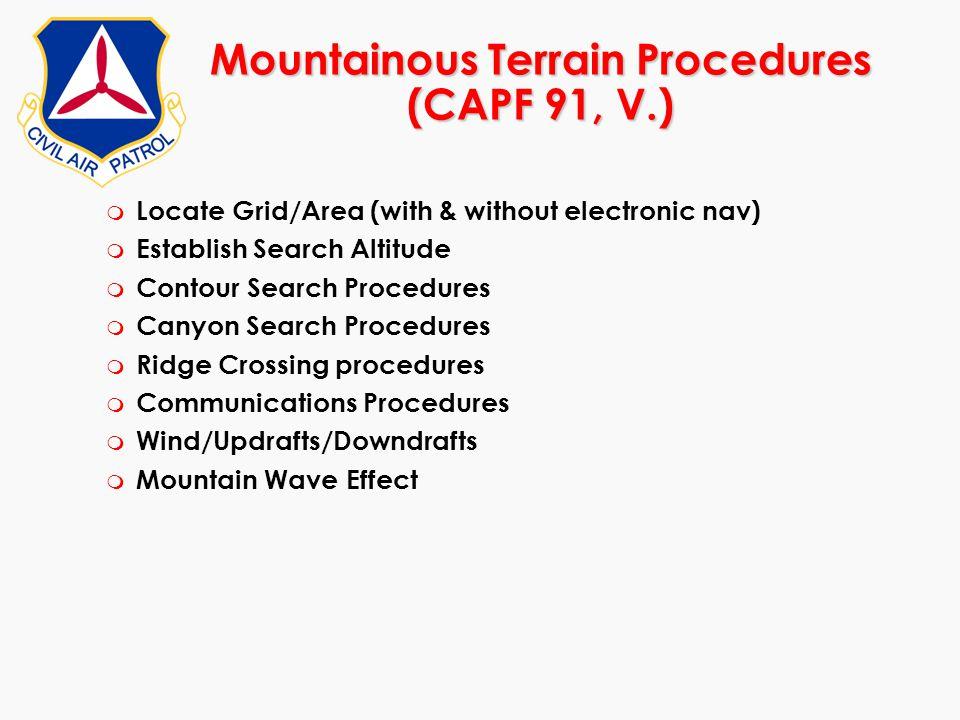 Mountainous Terrain Procedures (CAPF 91, V.) m Locate Grid/Area (with & without electronic nav) m Establish Search Altitude m Contour Search Procedure