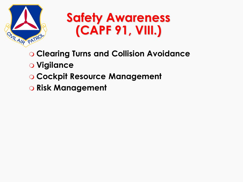 Safety Awareness (CAPF 91, VIII.) m Clearing Turns and Collision Avoidance m Vigilance m Cockpit Resource Management m Risk Management