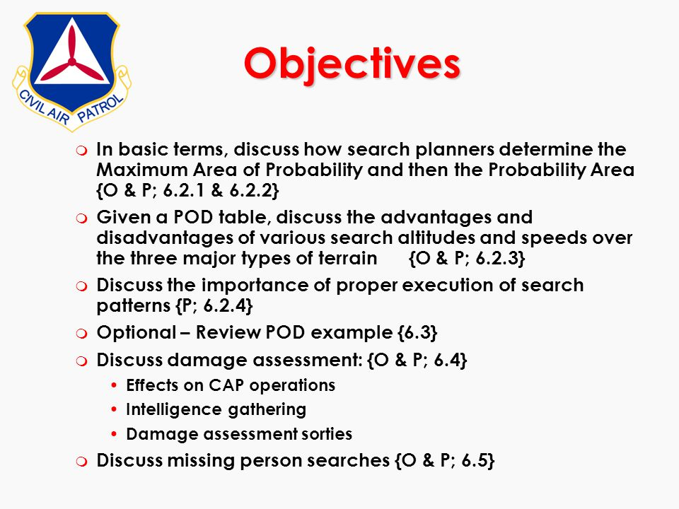 m In basic terms, discuss how search planners determine the Maximum Area of Probability and then the Probability Area {O & P; 6.2.1 & 6.2.2} m Given a