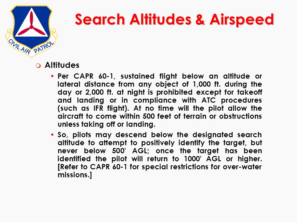 Search Altitudes & Airspeed m Altitudes Per CAPR 60-1, sustained flight below an altitude or lateral distance from any object of 1,000 ft. during the