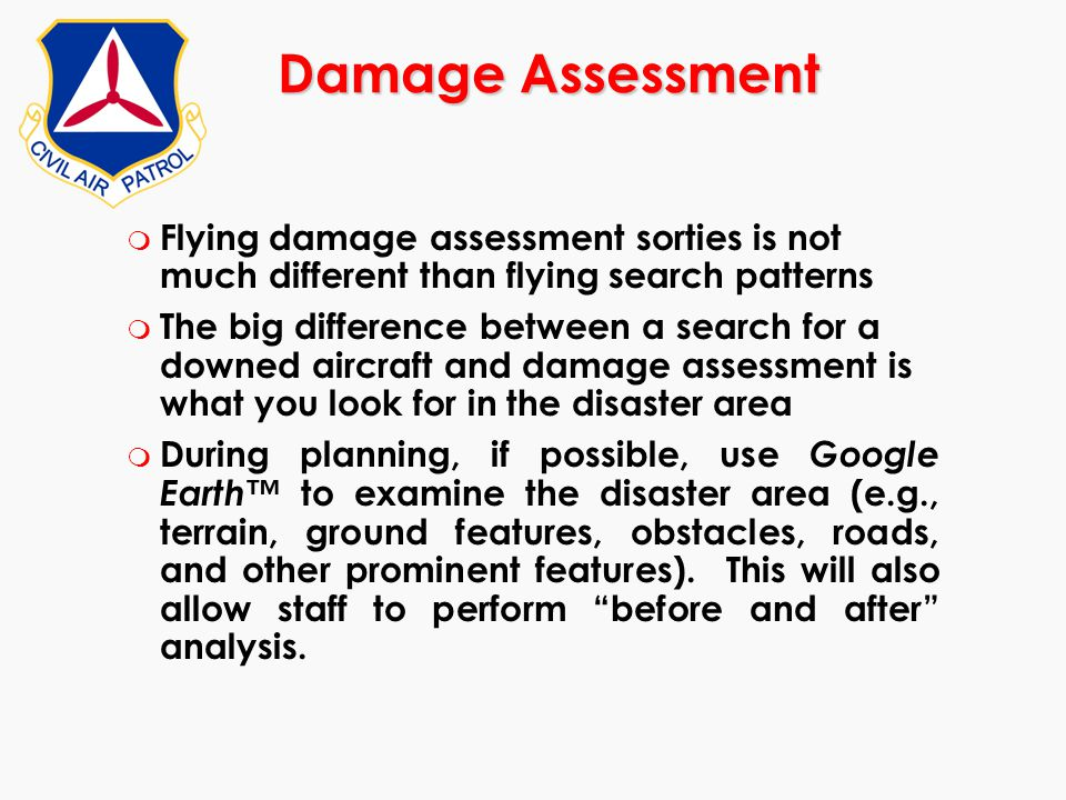 Damage Assessment m Flying damage assessment sorties is not much different than flying search patterns m The big difference between a search for a dow