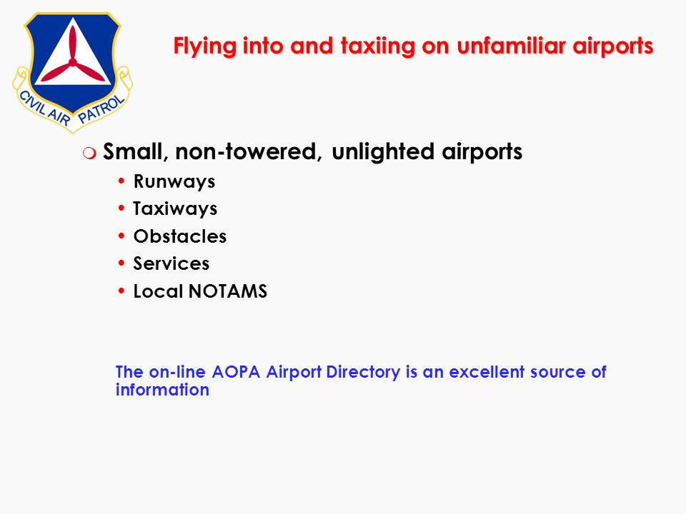 Flying into and taxiing on unfamiliar airports m Small, non-towered, unlighted airports Runways Taxiways Obstacles Services Local NOTAMS The on-line A