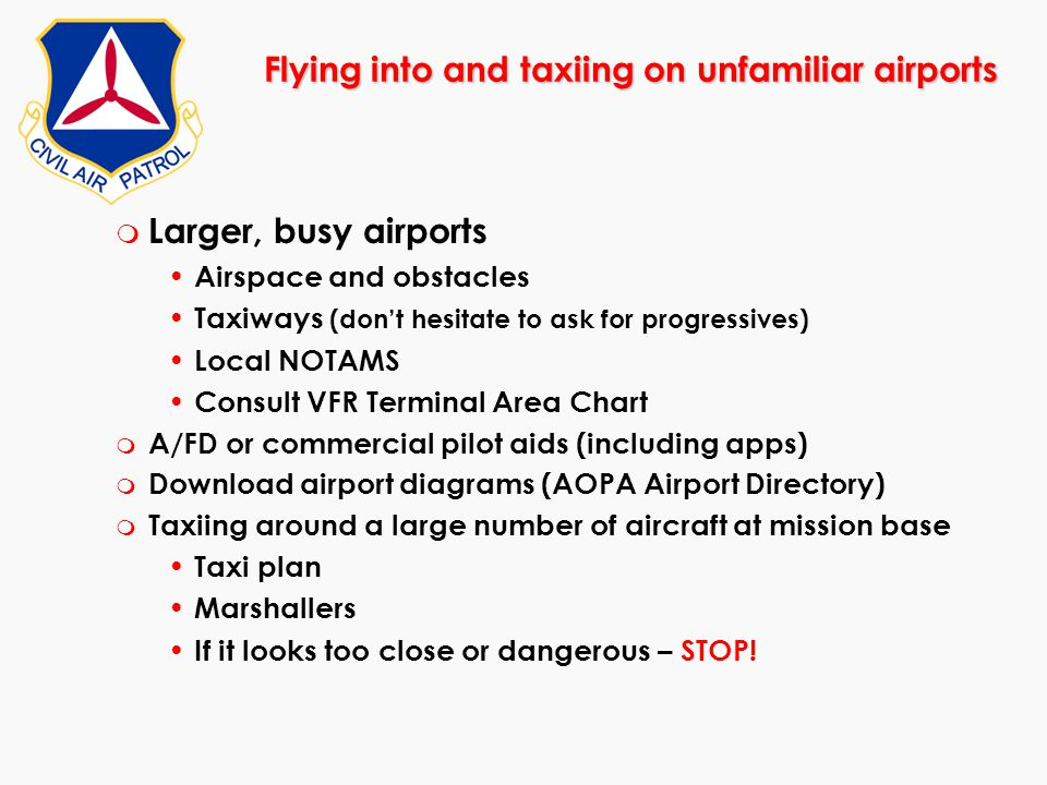 m Larger, busy airports Airspace and obstacles Taxiways (don't hesitate to ask for progressives) Local NOTAMS Consult VFR Terminal Area Chart m A/FD o