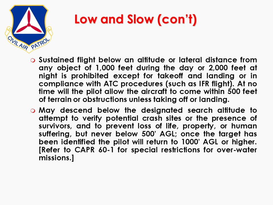 Low and Slow (con't) m Sustained flight below an altitude or lateral distance from any object of 1,000 feet during the day or 2,000 feet at night is p