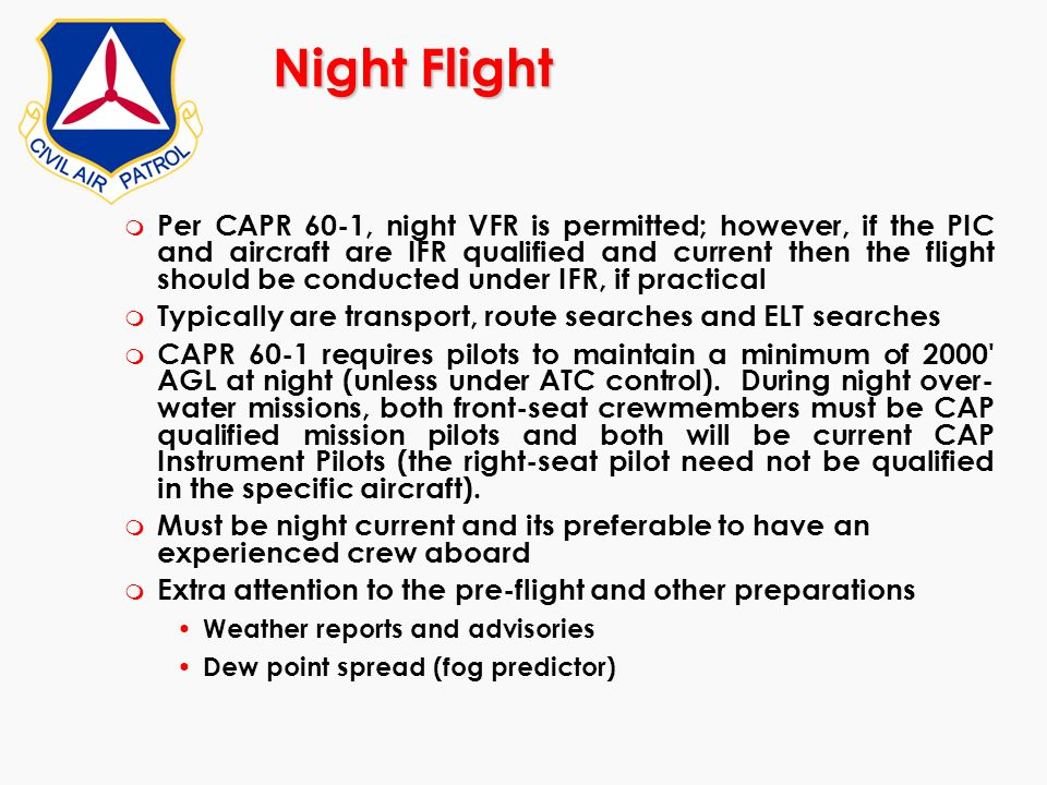 Night Flight m Per CAPR 60-1, night VFR is permitted; however, if the PIC and aircraft are IFR qualified and current then the flight should be conduct
