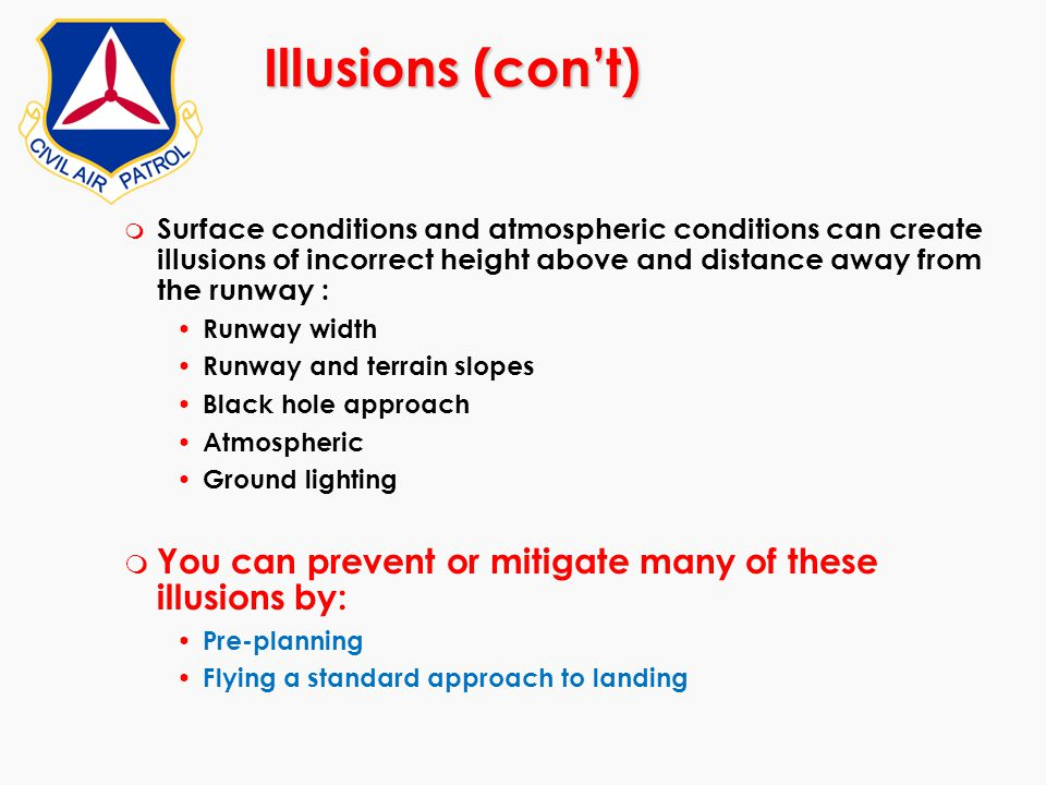 Illusions (con't) m Surface conditions and atmospheric conditions can create illusions of incorrect height above and distance away from the runway : R