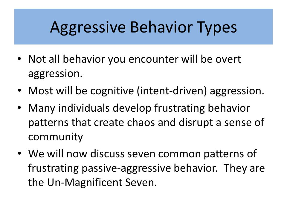 Aggressive Behavior Types Not all behavior you encounter will be overt aggression.