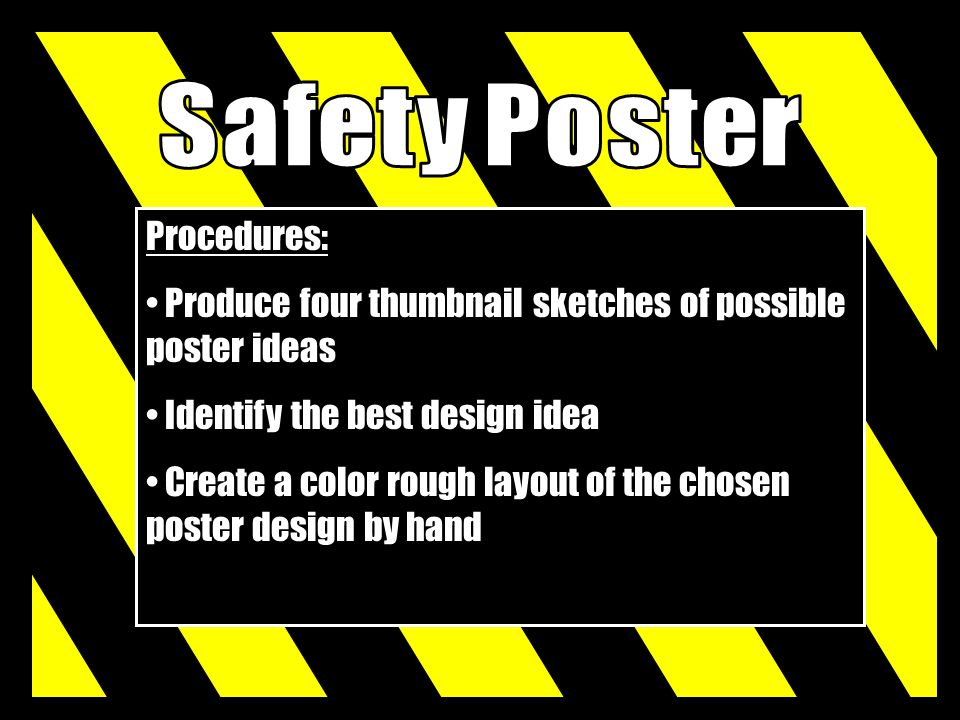 Procedures: Produce four thumbnail sketches of possible poster ideas Identify the best design idea Create a color rough layout of the chosen poster de