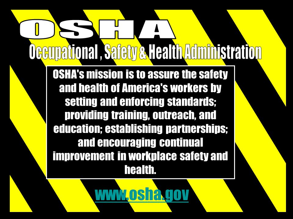 OSHA's mission is to assure the safety and health of America's workers by setting and enforcing standards; providing training, outreach, and education