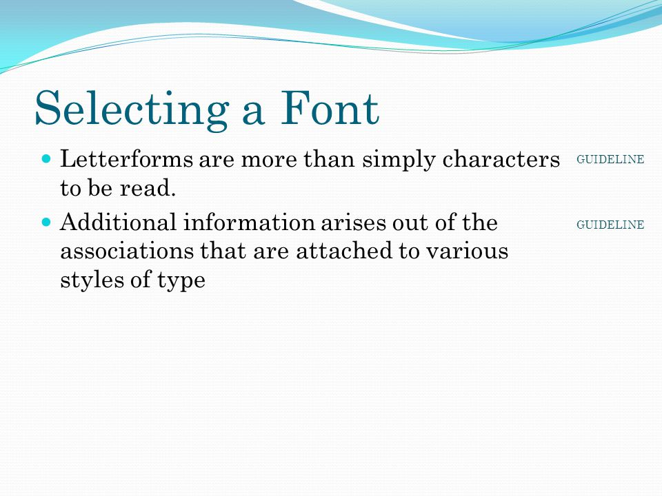 Selecting a Font Letterforms are more than simply characters to be read. Additional information arises out of the associations that are attached to va