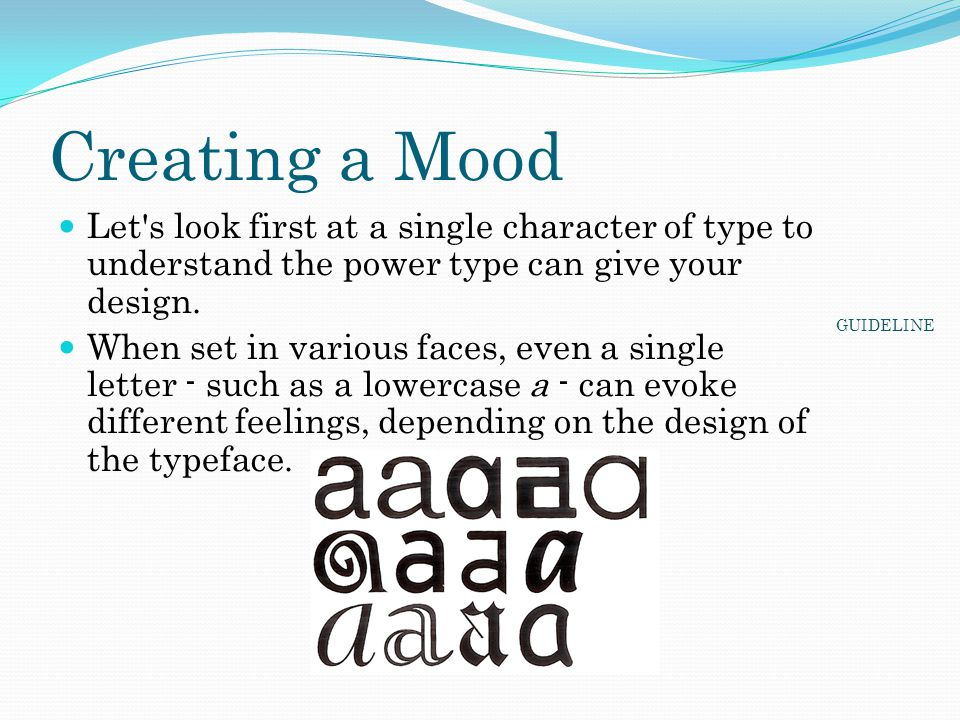 Creating a Mood Let's look first at a single character of type to understand the power type can give your design. When set in various faces, even a si