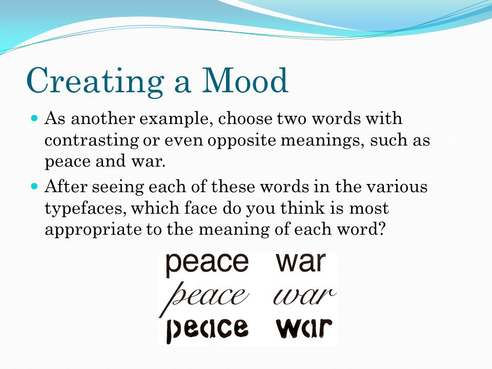 Creating a Mood As another example, choose two words with contrasting or even opposite meanings, such as peace and war. After seeing each of these wor