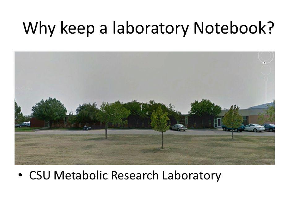 Why keep a laboratory Notebook? CSU Metabolic Research Laboratory