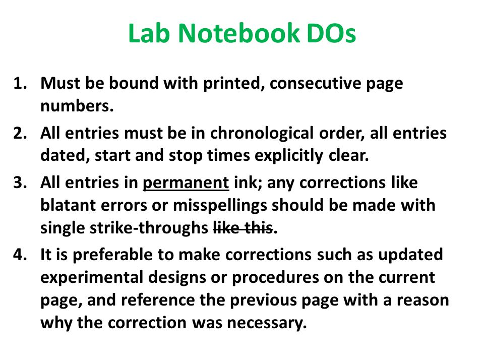 Lab Notebook DOs 1.Must be bound with printed, consecutive page numbers. 2.All entries must be in chronological order, all entries dated, start and st
