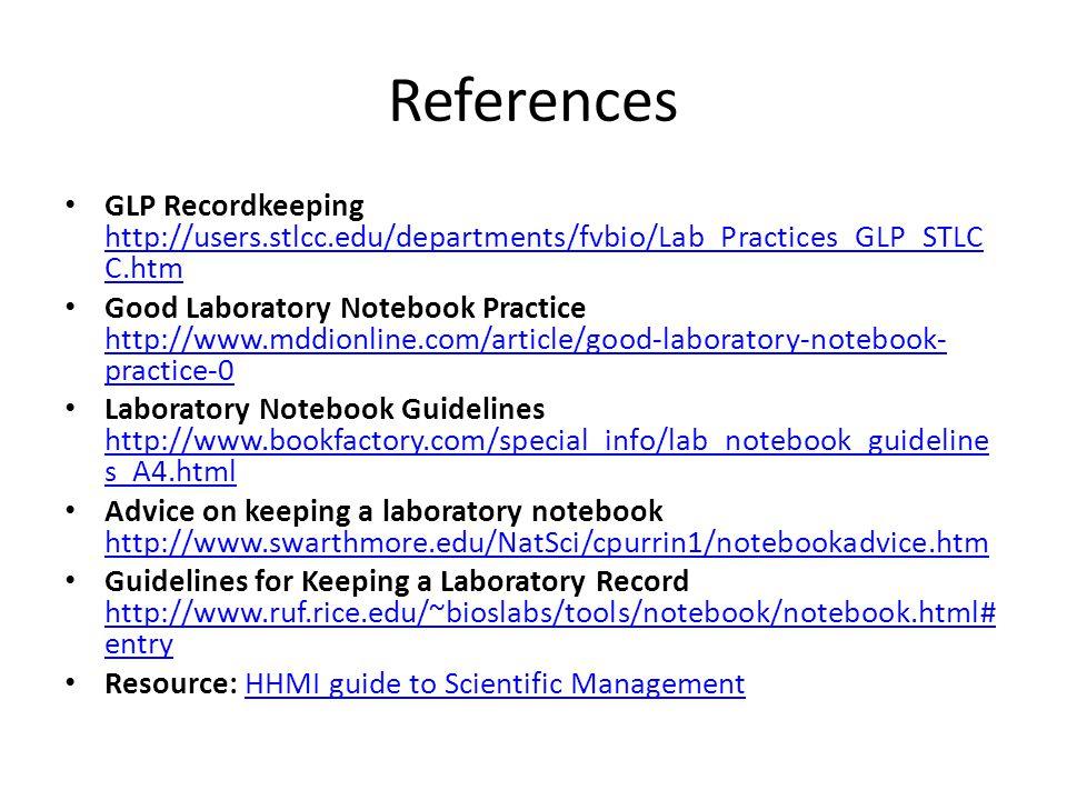 References GLP Recordkeeping http://users.stlcc.edu/departments/fvbio/Lab_Practices_GLP_STLC C.htm http://users.stlcc.edu/departments/fvbio/Lab_Practi