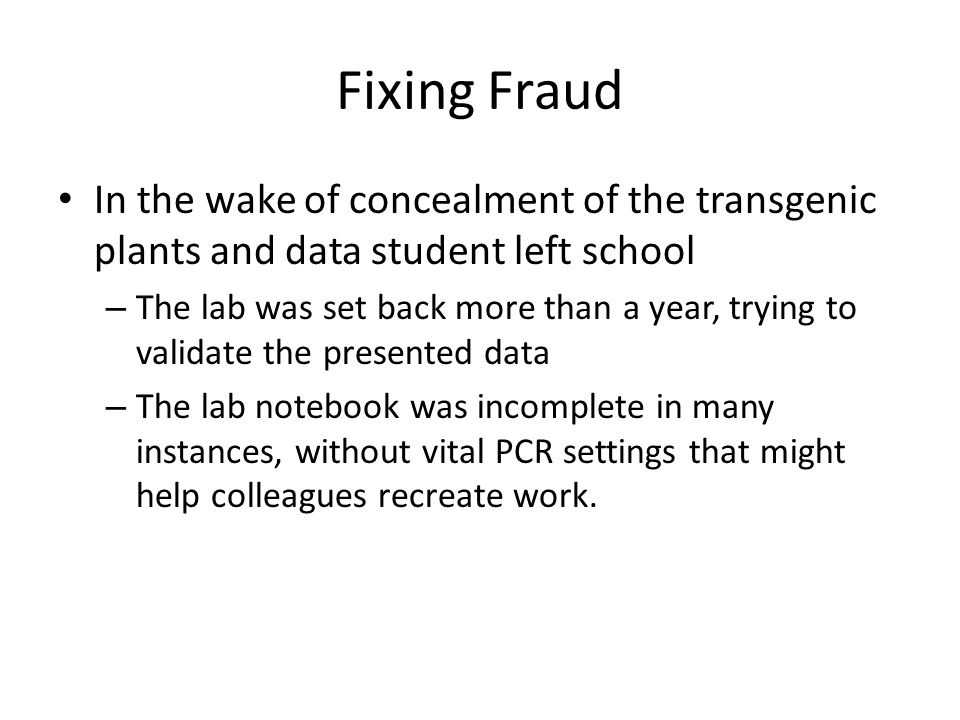 Fixing Fraud In the wake of concealment of the transgenic plants and data student left school – The lab was set back more than a year, trying to valid