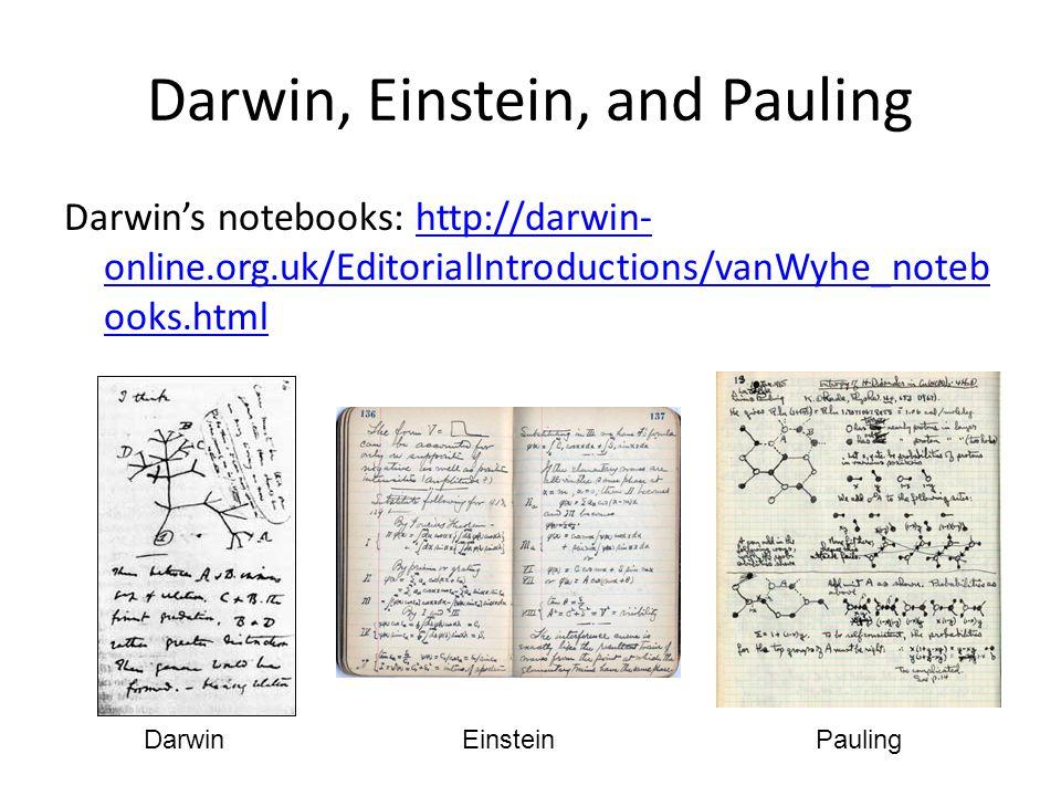 Darwin, Einstein, and Pauling Darwin Darwin's notebooks: http://darwin- online.org.uk/EditorialIntroductions/vanWyhe_noteb ooks.htmlhttp://darwin- onl