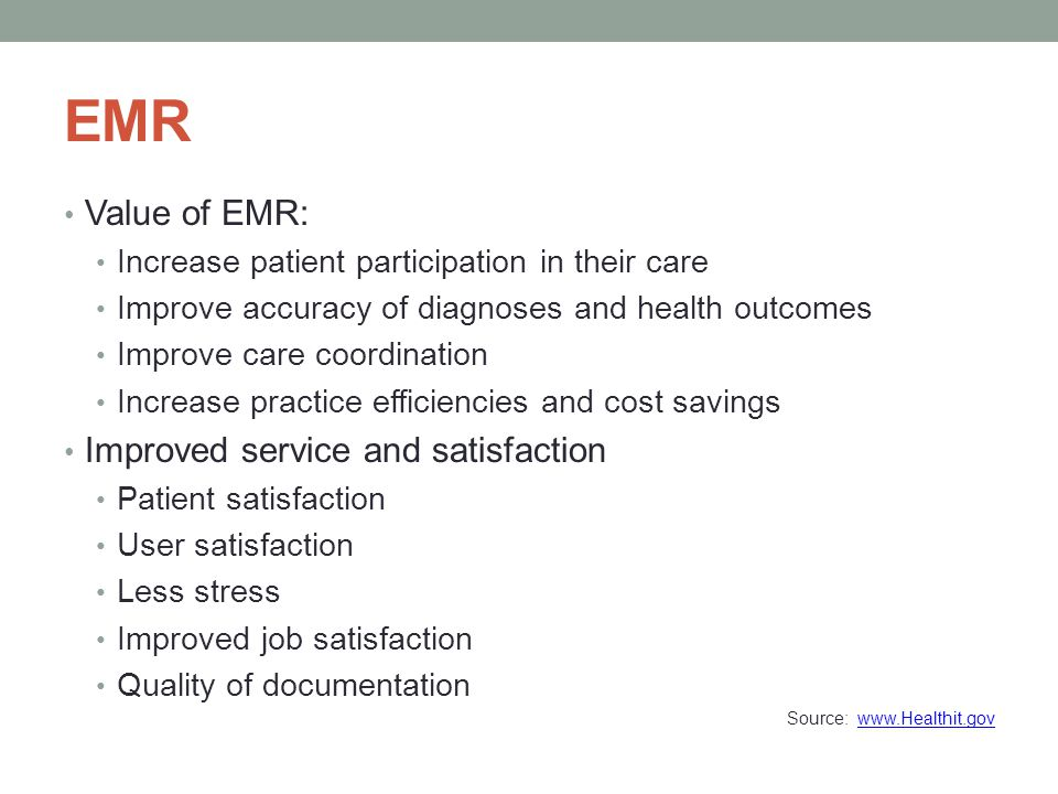 EMR Value of EMR: Increase patient participation in their care Improve accuracy of diagnoses and health outcomes Improve care coordination Increase pr