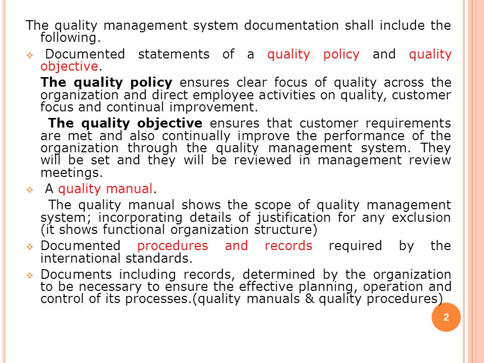The extent of quality management system documentation can differ/change from one organization to another due to the following factors-  The size of organization and type of activities  The complexity of processes and their interactions.