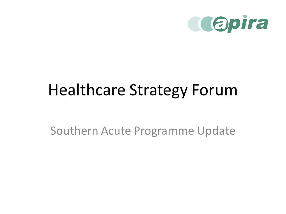 Healthcare Strategy Forum Southern Acute Programme Update