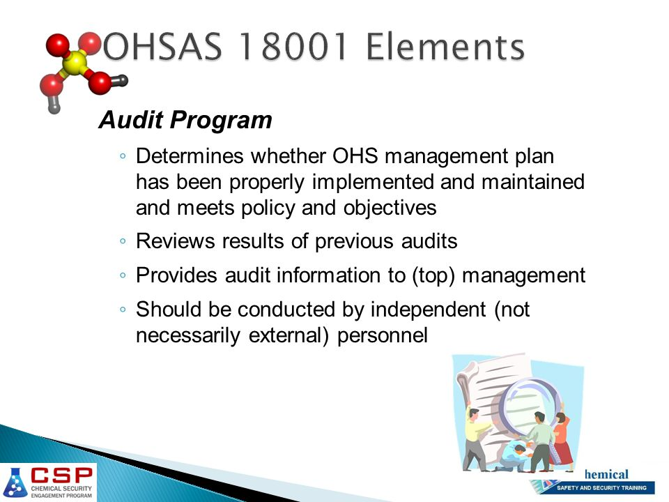 Audit Program ◦ Determines whether OHS management plan has been properly implemented and maintained and meets policy and objectives ◦ Reviews results of previous audits ◦ Provides audit information to (top) management ◦ Should be conducted by independent (not necessarily external) personnel
