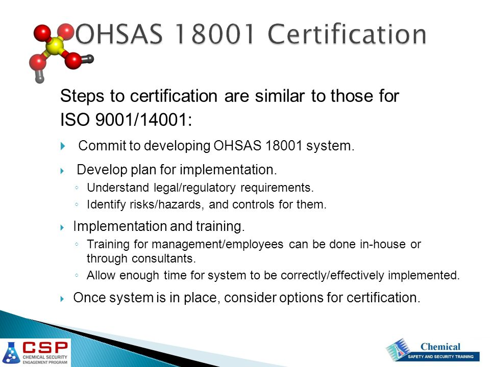 Steps to certification are similar to those for ISO 9001/14001:  Commit to developing OHSAS 18001 system.