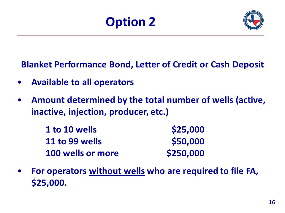 Blanket Performance Bond, Letter of Credit or Cash Deposit Available to all operators Amount determined by the total number of wells (active, inactive