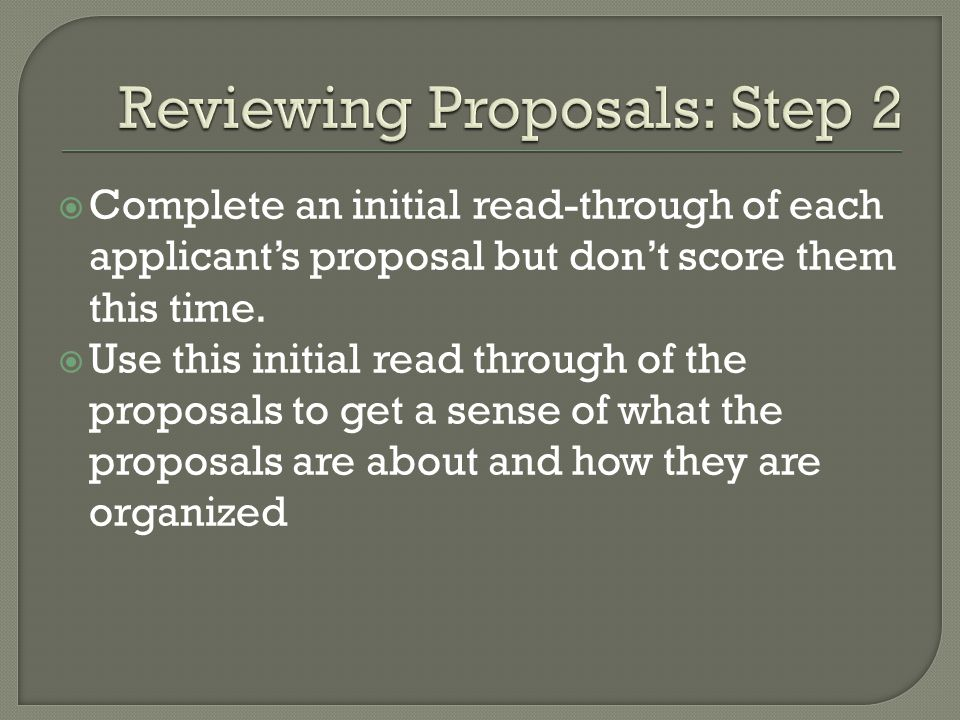  Complete an initial read-through of each applicant's proposal but don't score them this time.