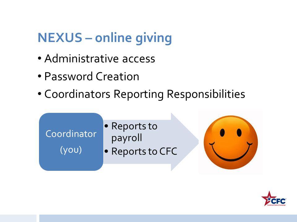 NEXUS – online giving Administrative access Password Creation Coordinators Reporting Responsibilities Reports to payroll Reports to CFC Coordinator (y