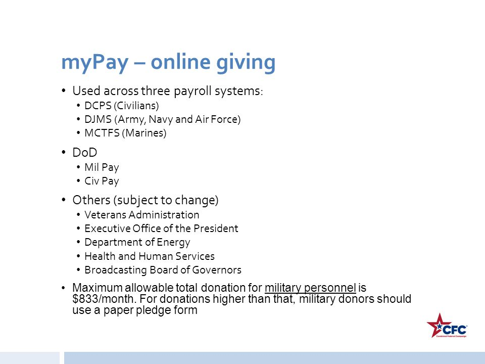 myPay – online giving Used across three payroll systems: DCPS (Civilians) DJMS (Army, Navy and Air Force) MCTFS (Marines) DoD Mil Pay Civ Pay Others (