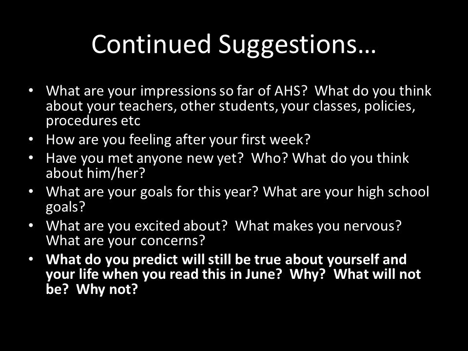 Continued Suggestions… What are your impressions so far of AHS.