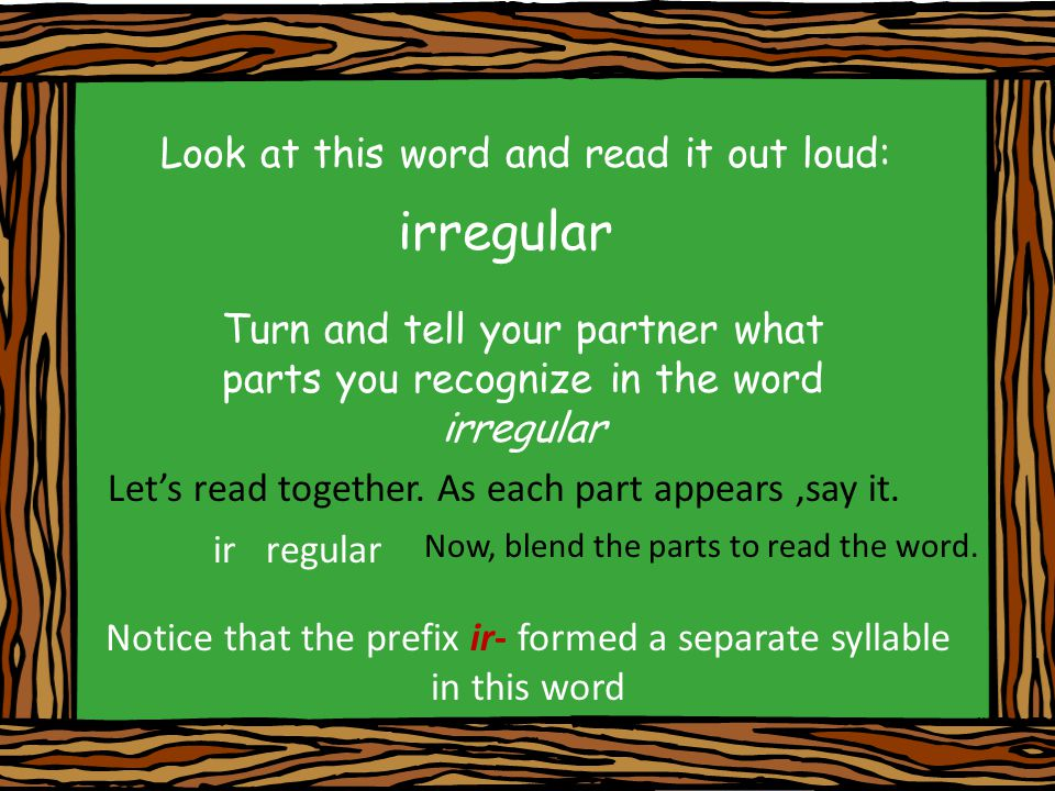 Look at this word and read it out loud: illegible Turn and tell your partner what parts you recognize in the word illegible Let's read together.
