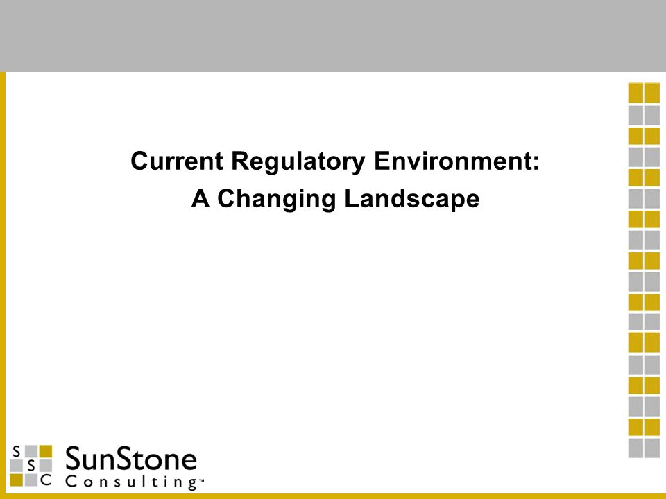 Current Regulatory Environment: A Changing Landscape