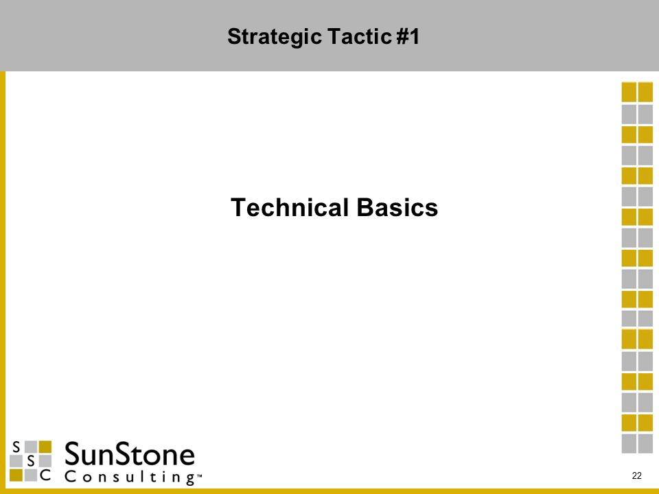Strategic Tactic #1 Technical Basics 22