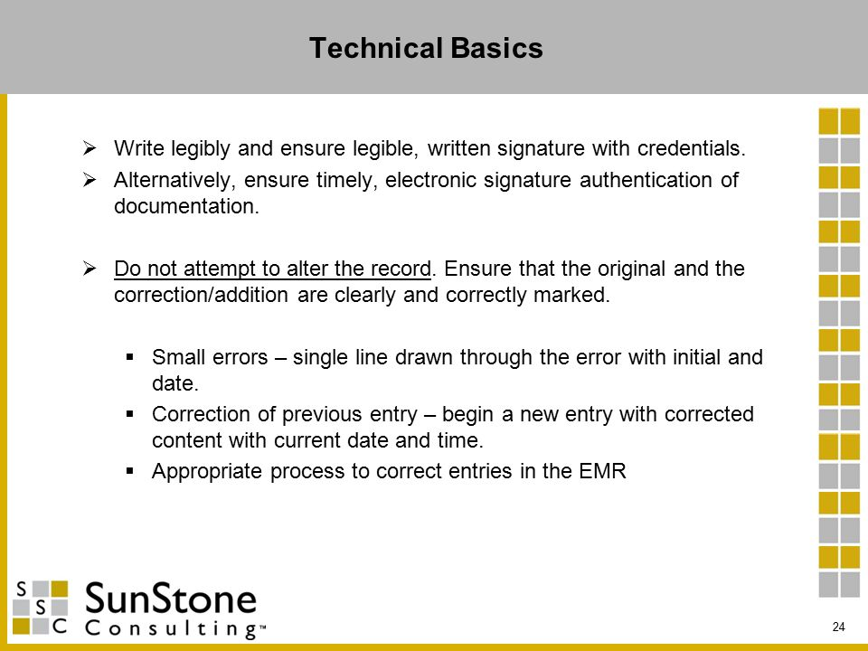 Technical Basics  Write legibly and ensure legible, written signature with credentials.