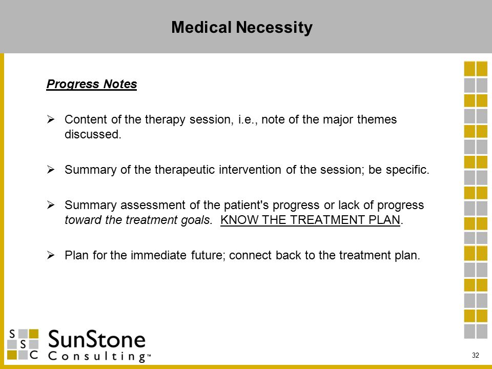 Medical Necessity Progress Notes  Content of the therapy session, i.e., note of the major themes discussed.