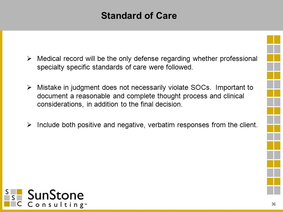Standard of Care  Medical record will be the only defense regarding whether professional specialty specific standards of care were followed.