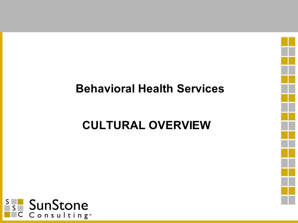 CULTURAL OVERVIEW Behavioral Health Services