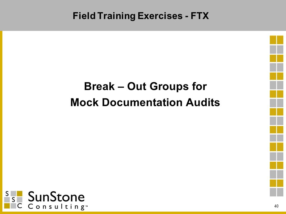 Field Training Exercises - FTX Break – Out Groups for Mock Documentation Audits 40